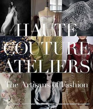 The Haute Couture Atelier: The Artisans of Fashion  by  Hélène Farnault