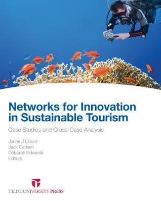 Networks for Innovation in Sustainable Tourism: Case Studies and Cross-Case Analysis  by  Jack Carlsen