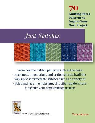 Just Stitches: 70 Knitting Stitch Patterns to Inspire Your Next Project Tara Cousins
