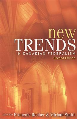 New Trends In Canadian Federalism, Second Edition  by  Francois Rocher