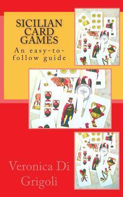 Sicilian Card Games: An Easy-To-Follow Guide Veronica Di Grigoli