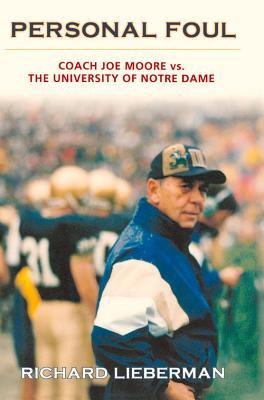 Personal Foul: Coach Joe Moore vs. The University of Notre Dame Richard Lieberman