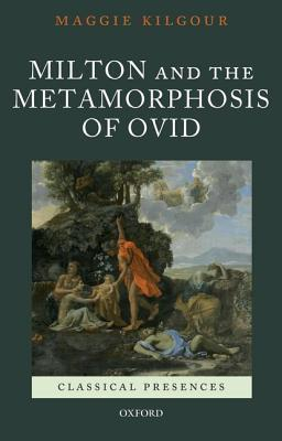 Milton and the Metamorphosis of Ovid Maggie Kilgour