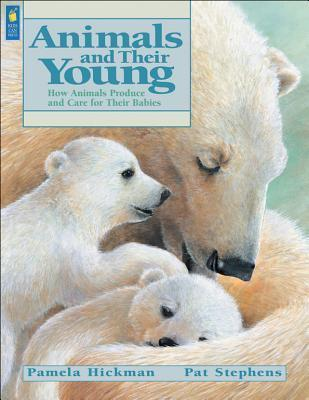 Animals and Their Young: How Animals Produce and Care for Their Babies Pamela Hickman