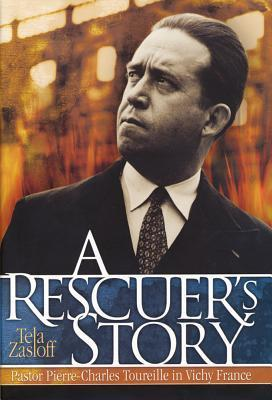 A Rescuers Story: Pastor Pierre-Charles Toureille in Vichy France Tela Zasloff