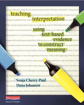 Teaching Interpretation: Using Text-Based Evidence to Construct Meaning  by  Sonja Cherry-Paul