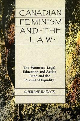 Canadian Feminism and the Law: The Womens Legal Education Fund and the Pursuit of Equality Sherene H. Razack
