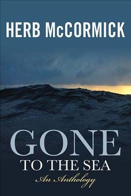Gone to the Sea: Selected Stories, Voyages, and Profiles  by  Herb McCormick