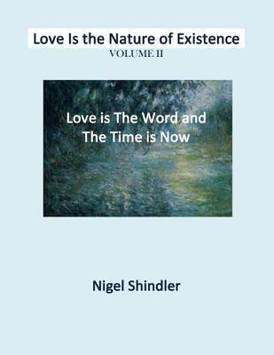 Love Is the Word and the Time Is Now (Love Is the Nature of Existence, #2) Nigel Shindler