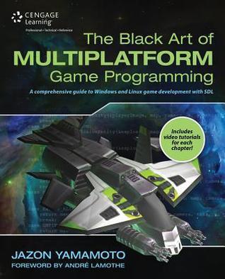 The Black Art of Multiplatform Game Programming  by  Jazon Yamamoto