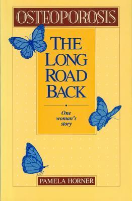 Osteoporosis: The Long Road Back, One Womans Story  by  Pamela Horner