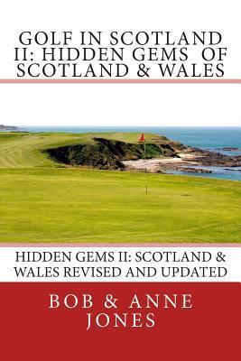 Golf in Scotland II: Hidden Gems of Scotland & Wales: Revised and Updated Bob & Anne Jones