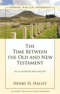 The Time Between the Old and New Testament: A Zondervan Digital Short Henry H. Halley