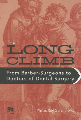 Long Climb: From Barber-Surgeons to Doctors of Dental Surgery  by  Philias R Garant