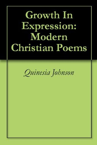 Growth In Expression: Modern Christian Poems Quinesia Johnson