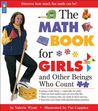 The Math Book for Girls: and Other Beings Who Count  by  Valerie Wyatt