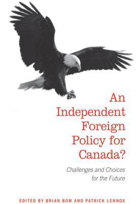 An Independent Foreign Policy for Canada?: Challenges and Choices for the Future  by  Brian Bow
