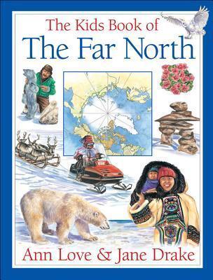 The Kids Book of the Far North Ann Love