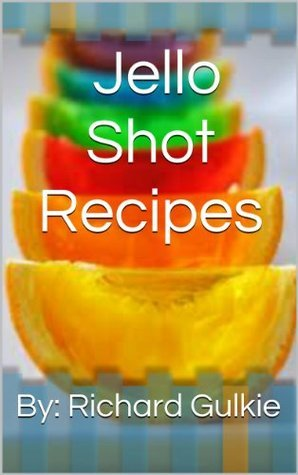 Jello Shot Recipes Richard Gulkie