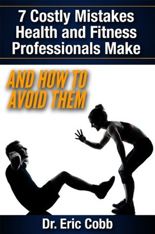 7 Costly Mistakes Health & Fitness Professionals Make: And How To Avoid Them  by  LLC Z-Health Performance Solutions