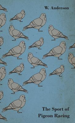 The Sport of Pigeon Racing  by  W. Anderson