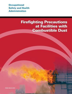 Firefighting Precautions at Facilities with Combustible Dust  by  U.S. Department of Labor