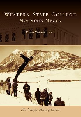 Western State College: Mountain Mecca Duane Vandenbusche