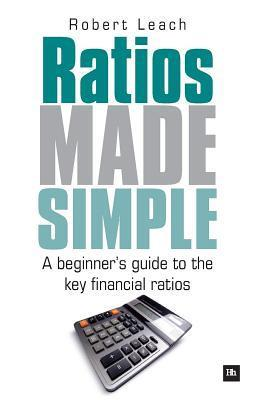 Ratios Made Simple: A Beginners Guide to the Key Financial Ratios  by  Robert Leach