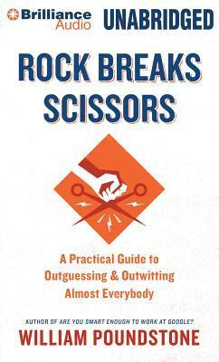 Rock Breaks Scissors: A Practical Guide to Outguessing and Outwitting Almost Everybody  by  William Poundstone
