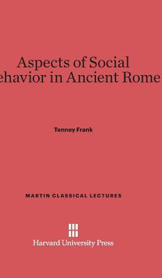 Aspects of Social Behavior in Ancient Rome Tenney Frank