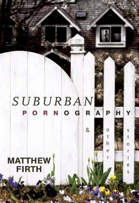 Suburban Pornography: And Other Stories Matthew Firth