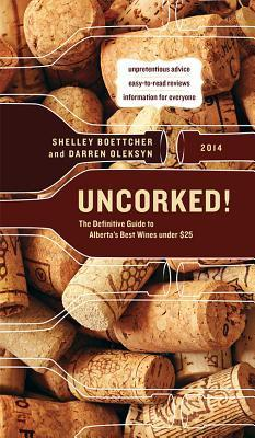 Uncorked!: The Definitive Guide to Albertas Best Wines Under $25  by  Darren Oleksyn