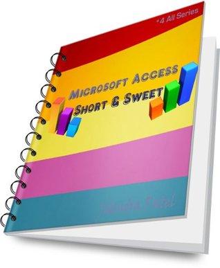 Microsoft Access Short & Sweet (* 4 All Series)  by  Jitendra Patel