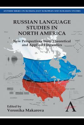Russian Language Studies in North America: New Perspectives from Theoretical and Applied Linguistics Veronika Makarova