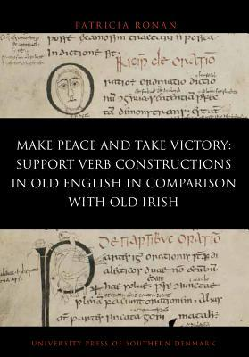 Make Peace And Take Victory: Support Verb Constructions in Old English in Comparison with Old Irish  by  Patricia Ronan