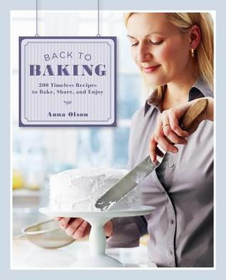 Back to Baking: 200 Timeless Recipes to Bake, Share, and Enjoy  by  Anna Olson