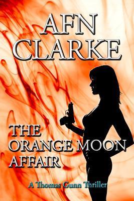 The Orange Moon Affair: A Thomas Gunn Thriller A.F.N. Clarke