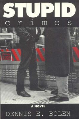 Stupid Crimes Dennis E. Bolen