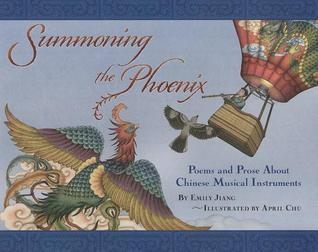 Summoning the Phoenix: Poems and Prose about Chinese Musical Instruments  by  Emily Jiang