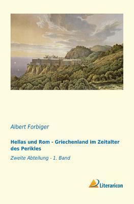 Hellas Und ROM - Griechenland Im Zeitalter Des Perikles: Zweite Abteilung - 1. Band  by  Albert Forbiger