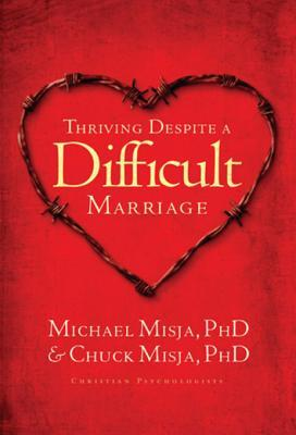 Thriving Despite a Difficult Marriage  by  Michael Misja