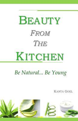 Beauty from the Kitchen: Be Natural... Be Young  by  Ms. Kanta Goel