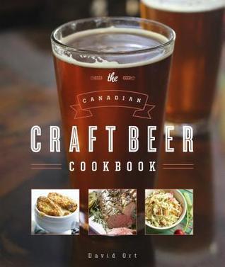 The Canadian Craft Beer Cookbook David Ort