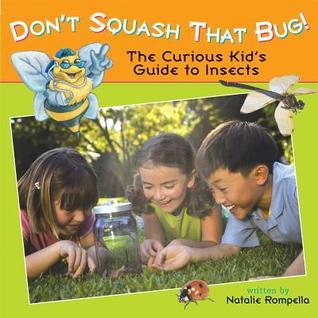 Dont Squash That Bug!: The Curious Kids Guide to Insects Natalie Rompella