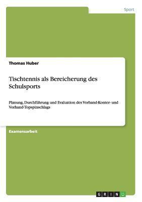 Tischtennis ALS Bereicherung Des Schulsports  by  Thomas Huber