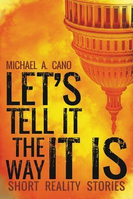 Lets Tell It the Way It Is: Short Reality Stories Michael a Cano