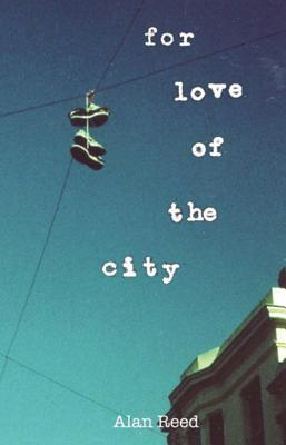 For Love Of The City Alan  Reed