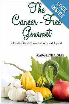 The Cancer-Free Gourmet: A Foodies Guide Through Cancer and Beyond  by  Caroline A. Slee