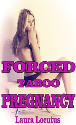 Forced Taboo Pregnancy Laura Locutus