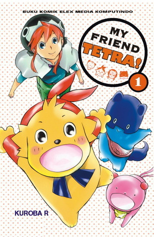 My Friend Tetra! vol. 01 (My Friend Tetra!, # 1)  by  KUROBA R.